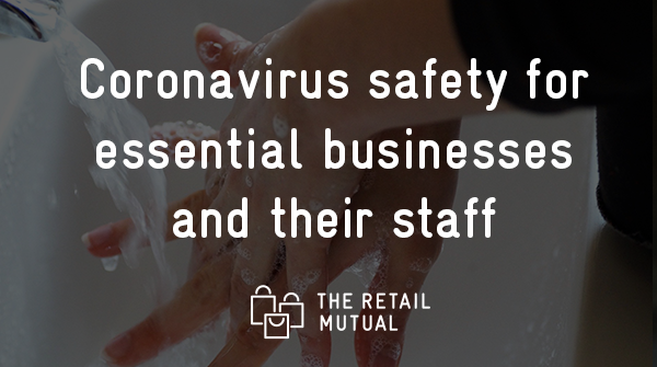 How To Keep Your Staff Safe During The Coronavirus Pandemic If You Are An Essential Business -The Retail Mutual